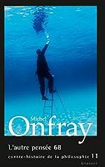 L'autre pensée 68 - Contre-histoire de la philosophie, tome 11 de Michel Onfray