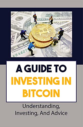 A Guide To Investing In Bitcoin: Understanding, Investing, And Advice: Investing In Bitcoin (English Edition)