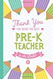 Thank You for being the Best Pre-K Teacher in the World: Notebook (A5) Great for Pre-K Teacher Gifts, Appreciation, End of Year in Prekindergarten, Pre-Kindergarten Thank You Gifts or Birthday gifts