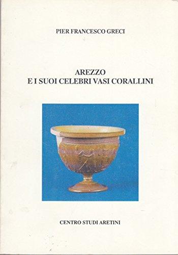 Arezzo e i suoi celebri vasi corallini.