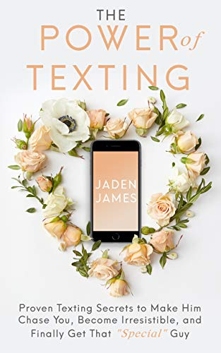 "The Power of Texting: Proven Texting Secrets to Make Him Chase You, Become Irresistible, and Finally Get That ""Special"" Guy (English Edition)"