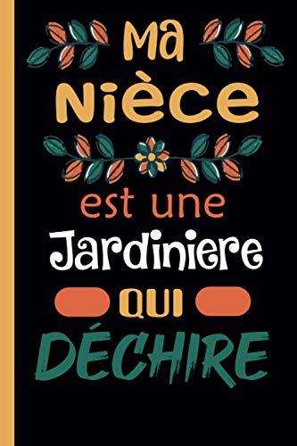 Ma Nièce est une Jardiniere qui déchire: Carnet de notes Journal très original: Bloc-notes ligné, dimension ( 6x 9), idéal cadeau pour sa tante ou sa nièce