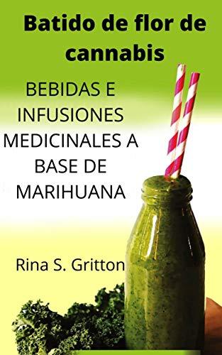Batido de flor de cannabis: BEBIDAS E INFUSIONES MEDICINALES A BASE DE MARIHUANA