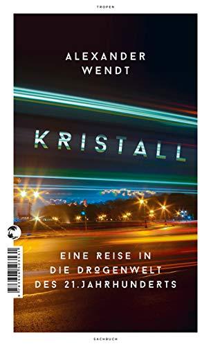 Kristall: Eine Reise in die Drogenwelt des 21. Jahrhunderts (German Edition)
