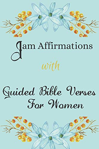 I AM Affirmations With Guided Bible Verses For Women: Daily Declarations For Healing, Success, Health, Happiness, Wealth, Forgiveness, Self-Love, ... You Love – Gratitude & Affirmation Gift Idea