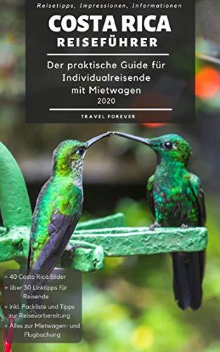 Costa Rica Reiseführer - Der praktische Guide für Individualreisende mit Mietwagen 2020: Reiseroute + Karte, Reisetipps (inkl. Hotels) & Impressionen für deinen Costa Rica Roadtrip + 40 Reisebilder