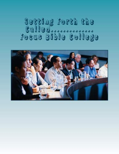 Setting Forth the Called...: Focus Bible College advancement of Ministers