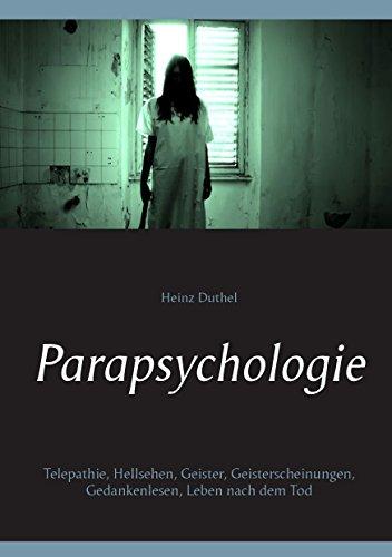 Parapsychologie: Telepathie, Hellsehen, Geister, Geisterscheinungen, Gedankenlesen, Leben nach dem Tod