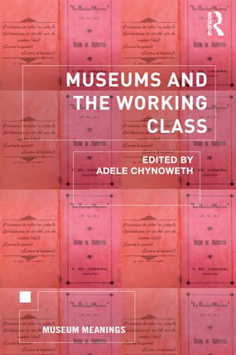 Museums and the Working Class (Museum Meanings)