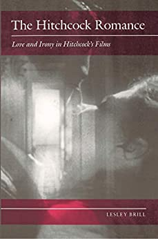 The Hitchcock Romance: Love and Irony in Hitchcock's Films by [Lesley Brill]