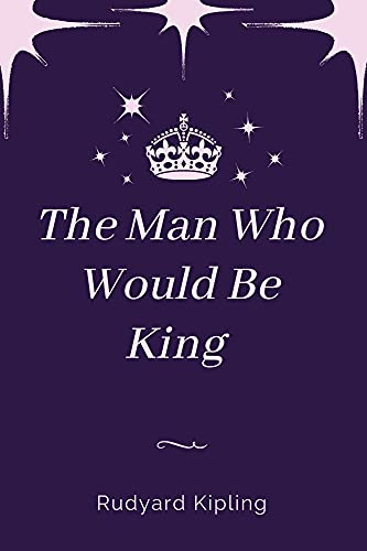 The Man Who Would Be King by Rudyard Kipling Annotated Edition (English Edition)