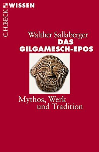 Das Gilgamesch-Epos: Mythos, Werk und Tradition