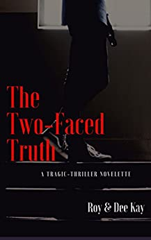 The Two-Faced Truth: A Tragic-Thriller Novelette by [Shoumodip Roy, Dee Kay]
