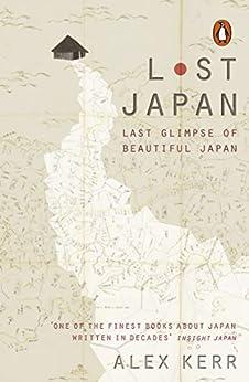 Lost Japan: Last Glimpse of Beautiful Japan by [Alex Kerr]