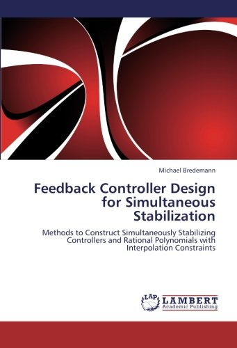 Feedback Controller Design for Simultaneous Stabilization: Methods to Construct Simultaneously Stabilizing Controllers and Rational Polynomials with Interpolation Constraints