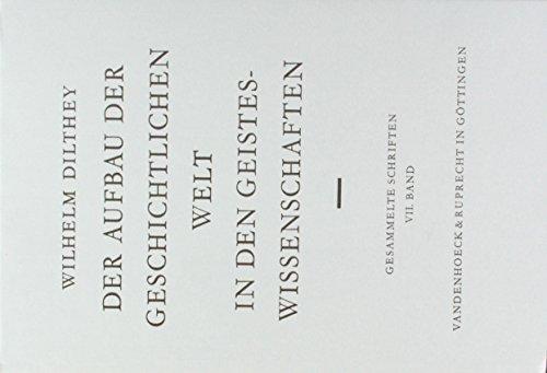 Wilhelm Dilthey Gesammelte Schriften, Bd.7: Der Aufbau der geschichtlichen Welt in den Geisteswissenschaften