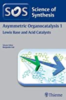 Asymmetric Organocatalysis: Lewis Base and Acid Catalysts Workbench Edition: Workbench Edition (Science of Synthesis)