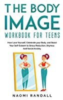 The Body Image Workbook for Teens: How Love Yourself, Celebrate your Body, and Boost Your Self-Esteem to Stress Reduction, Shyness and Social Anxiety.