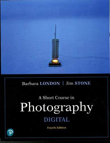 Compare Textbook Prices for A Short Course in Photography: Digital  What's New in Art & Humanities 4 Edition ISBN 9780134525815 by Stone, Jim,London, Barbara
