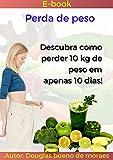 Perda peso em 10 dias.: Descubra como perder peso em 10 dias com os segredos aplicados neste guia do ebook. (Portuguese Edition)