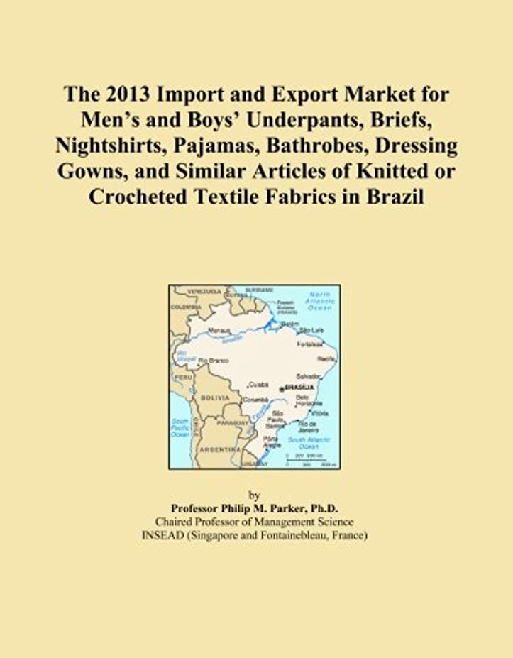 The 2013 Import and Export Market for Men's and Boys' Underpants, Briefs, Nightshirts, Pajamas, Bathrobes, Dressing Gowns, and Similar Articles of Knitted or Crocheted Textile Fabrics in Brazil