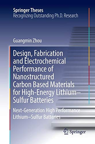 Design, Fabrication and Electrochemical Performance of Nanostructured Carbon Based Materials for High-Energy Lithium–Sulfur Batteries: Next-Generation ... Lithium–Sulfur Batteries (Springer Theses)