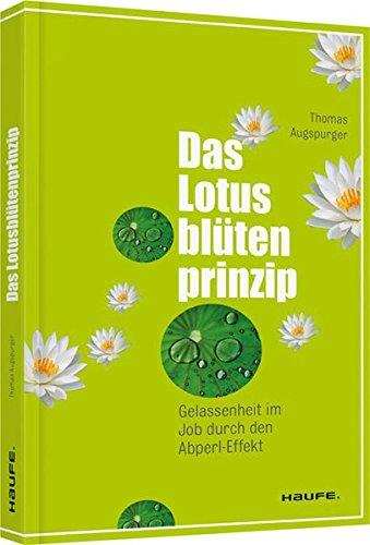 Das Lotusblütenprinzip: Gelassenheit im Job durch den Abperl-Effekt (Haufe Sachbuch Wirtschaft)