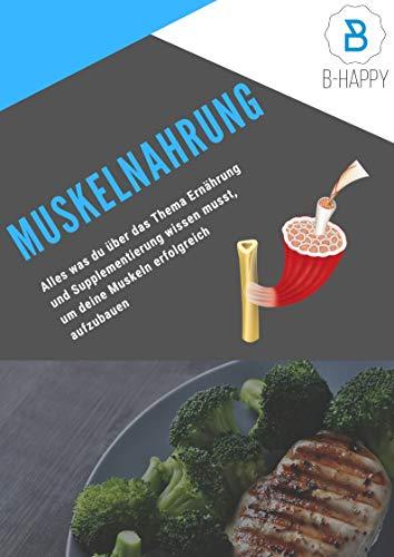 Muskelnahrung: Das Fundament für den Muskelaufbau ist die Ernährung, Mit diesem Buch lernst du alles was du wissen musst um deinen Muskelaufbau in kürzerster Zeit zu optimieren!
