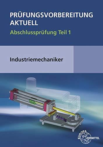 Prüfungsvorbereitung aktuell - Industriemechaniker/-in: Abschlussprüfung Teil 1