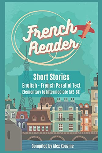 French Reader - Short Stories: English-French Parallel Text): Elementary to...