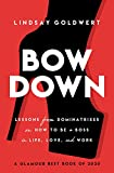 Bow Down: Lessons from Dominatrixes on How to Be a Boss in Life, Love, and Work (English Edition)