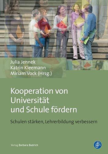 Kooperation von Universität und Schule fördern: Schulen stärken, Lehrerbildung verbessern