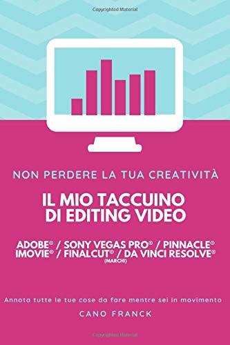 Il mio taccuino di editing video - Adobe première pro® Sony vegas pro® Pinnacle pro® iMovie® FinalCut®: Taccuino personale, ausili di lavoro, blocco note.