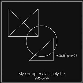 My Corrupt Melancholy Life