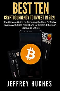 Best Ten Cryptocurrency To Invest In 2021  The Ultimate Guide on Choosing the Most Profitable Cryptos with Price Predictions for Bitcoin Ethereum Ripple and Others