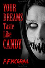 Your Dreams Taste Like Candy: Horror Stories From the Depths of the Internet (Short Stories from P. F. McGrail)