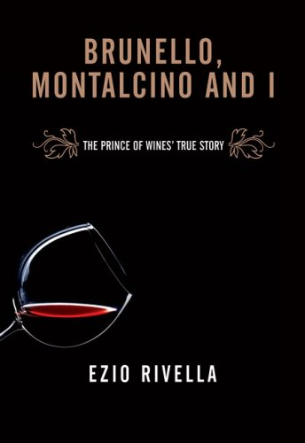 Brunello and I: How I Launched Montalcino in the World