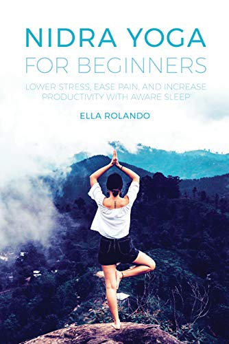 Nidra Yoga for beginners: Lower stress, ease pain, and increase productivity with aware sleep (English Edition)