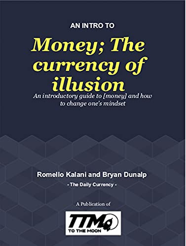 Money; The Currency of Illusion: An introductory guide to money and how to change one's mindset (White Papers Volume One & Two) (English Edition)