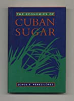 The Economics of Cuban Sugar (Pitt Latin American Series)