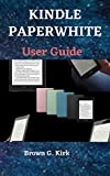 KINDLE PAPERWHITE USER GUIDE: An Instructional Manual To Set Up, Manage Your E-Reader, For The All-New Kindle Paperwhite With Pictures, Troubleshooting, Parental Control with Tips And Tricks