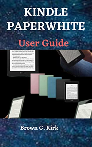 KINDLE PAPERWHITE USER GUIDE: An Instructional Manual To Set Up, Manage Your E-Reader, For The All-New Kindle Paperwhite With Pictures, Troubleshooting, ... with Tips And Tricks (English Edition)