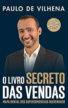 O Livro Secreto das Vendas: Mapa Mental dos Supercomerciais Desvendado (Portuguese Edition) by [Paulo de Vilhena]