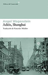 Adiós, Shanghai par Angel Wagenstein