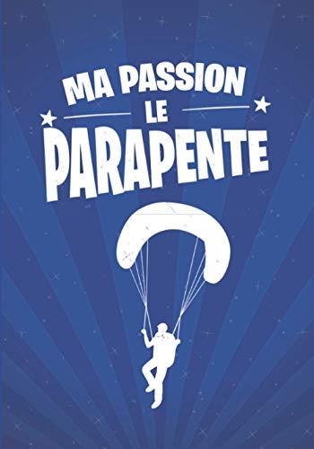 Ma passion, le PARAPENTE: cadeau original et personnalisé, cahier parfait pour prise de notes, croquis, organiser, planifier