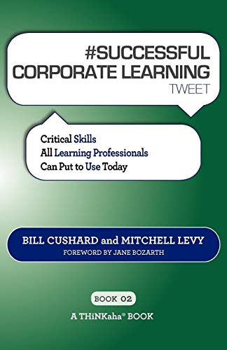#SUCCESSFUL CORPORATE LEARNING tweet Book02: Critical Skills All Learning Professionals Can Put to Use Today