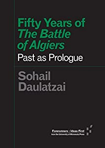 """Fifty Years of """"The Battle of Algiers"""": Past as Prologue (Forerunners: Ideas First)"""