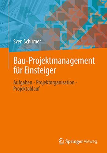 Bau-Projektmanagement für Einsteiger: Aufgaben - Projektorganisation - Projektablauf