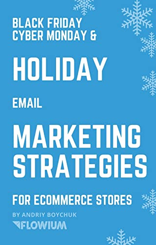 Black Friday Cyber Monday & Holiday Email Marketing Strategies for eCommerce Stores by Andriy Boychuk ebook deal