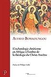 L'eschatologie chrétienne en Afrique à l'ombre de la théologie du Christ-Ancêtre (Cerf-Patrimoines)